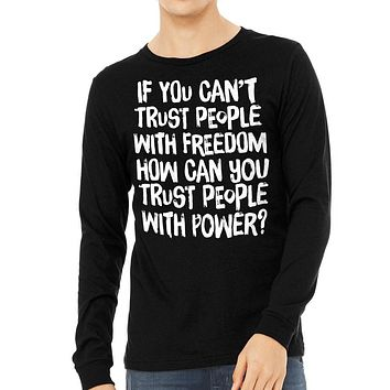 If You Can't Trust People With Freedom Unisex Long Sleeve Tee