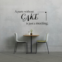 A party without CAKE is just a meeting - Wall Decal - Julia Childs Quote - Wall Art - Home Decor - Wall Decor - Gift Idea - Kitchen Decal