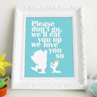 Please don't go we'll eat you up we love you so Where The Wild Things Are Print