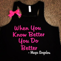 Maya Angelou - Do Better - Ruffles with Love - Racerback Tank - Womens Fitness - Workout Clothing - Workout Shirts with Sayings