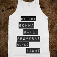 HATERS GONNA HATE, PROVERBS NINE EIGHT