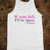 IF YOU FALL I'LL BE THERE FLOOR TANK