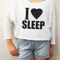 I Love Sleep Shirts Love Shirts Happy Shirts Funny Shirts Bat Sleeve Shirts Crop Long Sleeve Oversized Sweatshirt Women Shirts - FREE SIZE