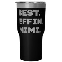 BEST EFFIN MIMI * Unique Gift for Your Grandmother * Vacuum Tumbler 30 oz.