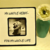 """Quote """"My whole heart, for my whole life"""" Picture Frame"""