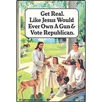 Get Real. Like Jesus Would Ever Own A Gun & Vote Republican. Magnet