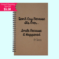 Don't Cry Because It's Over Smile Because It Happened - Journal, Book, Custom Journal, Sketchbook, Scrapbook, Extra-Heavyweight Covers