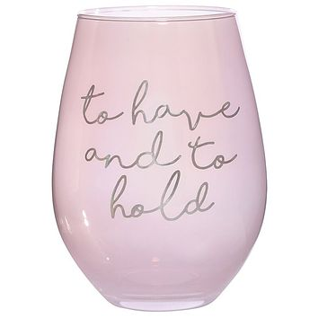 To Have and To Hold Jumbo Stemless Wine Glass in Pink | 30 Oz. | Holds an Entire Bottle of Wine | Wedding, Engagement, Bachelorette