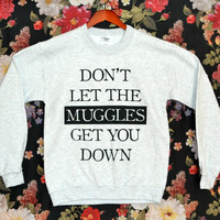 'Don't Let The Muggles Get You Down' Sweatshirt   Wicked Clothes