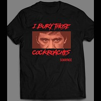 "SCARFACE X TONY MONTANA ""I BURY THOSE COCKROACHES"" SHIRT"