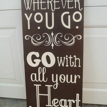 Wherever You Go Go With All Your Heart 12x24 Wood Sign