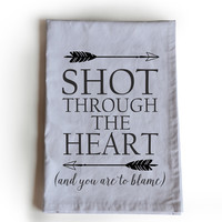 Shot Through The Heart - Tea Towels With Message That Makes You Smile