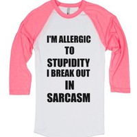 I'm Allergic To Stupidity I Break Out In Sarcasm B Tee-T-Shirt