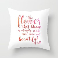 a flower that blooms in adversity is the most rare and beautiful of all Throw Pillow by Studiomarshallarts