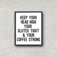 Keep Your Head High, Your Glutes Tight, & Your Coffee Strong, Fitness Motivation, Coffee Quotes, Coffee Prints, Motivational Poster, Prints