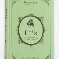 F**k: An Irreverent History Of The F-Word By Rufus Lodge - Assorted One