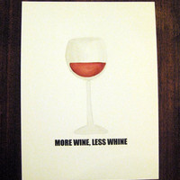 """Funny Quote print art """"More Wine, Less whine"""" apartment decor WATERCOLOR ART PRINT 6 x 8 perfect for the wine lover"""