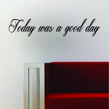 Today Was A Good Day Hip Hop Rap Quote Decal Sticker Wall Vinyl Art Music Lyrics Inspirational Ice Cube