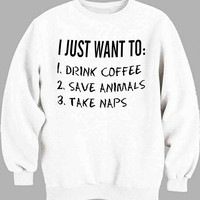 I just want to drink coffee save animals and take naps Sweater for Mens Sweater and Womens Sweater *