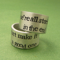 Doctor Who Inspired - We're All Stories In The End. Just Make It A Good One - A Pair of Hand Stamped Aluminum Rings