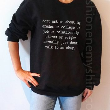 Don't Ask Me About My Grades or College or Job or Relationship status or weight Actually Don't talk to me okay - Unisex Sweatshirt for Women - shpfy