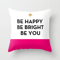 Be Happy Be Bright Be You - Kate Spade Inspired Throw Pillow by Rachel Additon