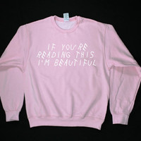 If you're reading this i'm beautiful Graphic Print Unisex Sweatshirt