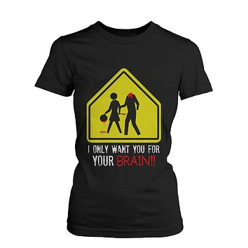 I Only Want You for Your Brain Zombie Women's Shirt Horror Funny Halloween Tshirt