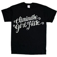 Eliminate Girl Hate -- Unisex T-Shirt