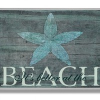 The Stupell Home Decor Collection It's Better at the Beach Starfish Rectangle Wall Plaque