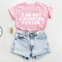I AM NOT A MORNING PERSON Funny Letter Print T-Shirt Women Sexy t shirt Summer Style tees Fashion Clothing Love Pink tshirt