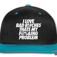 I Love Bad Bitches That's My Fucking Problem Snapback