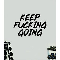 Keep FN Going Quote Wall Decal Sticker Vinyl Art Wall Bedroom Room Home Decor Inspirational Motivational Sports Lift Gym Fitness Girls Train Beast