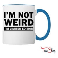 im not weird shirt im limited edition Coffee & Tea Mug