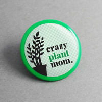 Pin Badge Crazy Plant Mom - Succulents, Air Plants, Cactus, Mom Gift, Best Friend Gift, Gift for Women, Fake Plants, House Plants, Garden