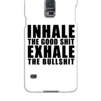 Inhale The Good Shit Exhale - Samsung Galaxy S5 Case