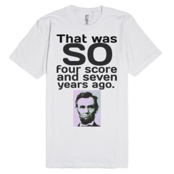 Four Score and Seven Years Ago-Unisex White T-Shirt