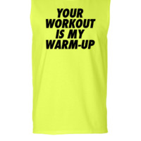 Your Workout Is My Warm-Up - Sleeveless T-shirt