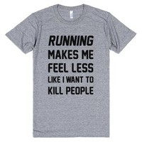 Running Makes Me Feel Less Like I Want To Kill People-T-Shirt