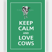 Keep Calm and LOVE COWS Print 5x7 (Eco Green featured--56 colors to choose from)