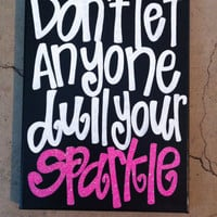 9 x 12 in canvas Dont let anyone dull your sparkle quote