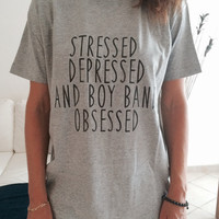 stressed depressed and boy band obsessed Tshirt gray Fashion funny slogan womens girls sassy cute lazy