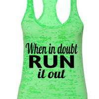 When in doubt Run it Out. Burnout Tank Top.jogging tank.Burnout tank.running tank.fitness tank. women's clothing. women's tops. Racerback