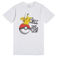 I Came in like a PokeBall-Unisex White T-Shirt