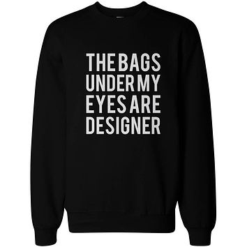 Funny Statement Unisex Black Sweatshirts - The Bags Under My Eyes Are Designer