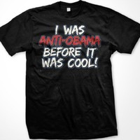 I was Anti-Obama Before It Was Cool, Mens T-shirt, Anti Barack Obama Funny Trendy Political Men's Shirt