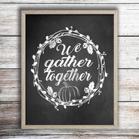 Instant Download! We Gather Together Thanksgiving Chalk Print in 4x6, 5x7, 8x10, 11x14 Autumn Fall Wall Decor Typography