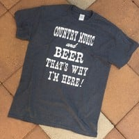 """""""Country Music and Beer That's Why I'm Here!"""" Mens' Tee"""