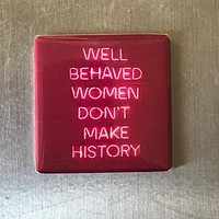 Well Behaved Women Don't Make History Magnet in Red and Pink