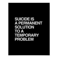 SUICIDE IS A PERMANENT SOLUTION TO A TEMPORARY PRO POSTERS